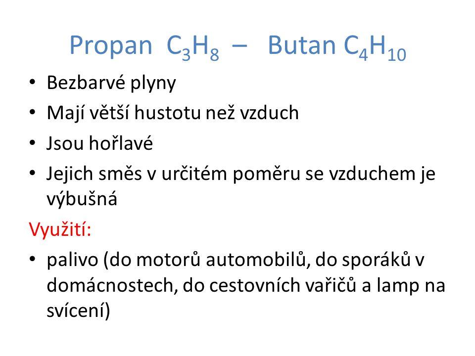 Propan C 3 H 8 – Butan C 4 H 10 Bezbarvé plyny Mají větší hustotu než vzduch Jsou hořlavé Jejich směs v určitém poměru se vzduchem je výbušná Využití: palivo (do motorů automobilů, do sporáků v domácnostech, do cestovních vařičů a lamp na svícení)