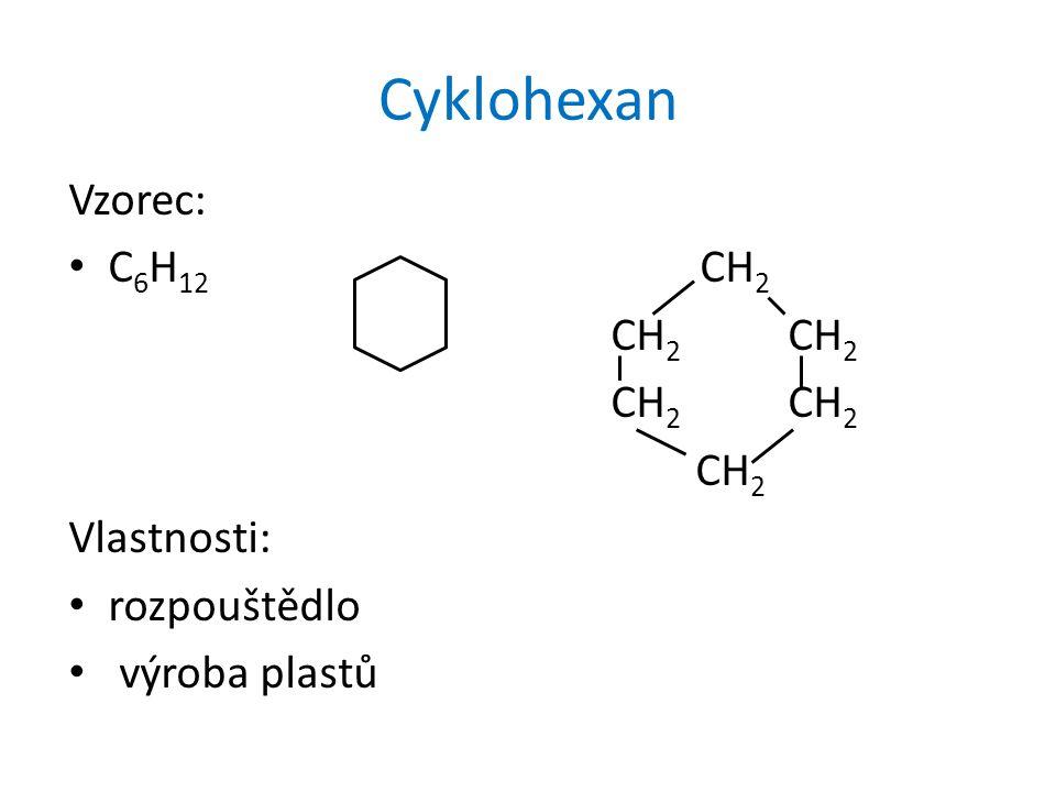 Cyklohexan Vzorec: C 6 H 12 CH 2 CH 2 CH 2 CH 2 Vlastnosti: rozpouštědlo výroba plastů