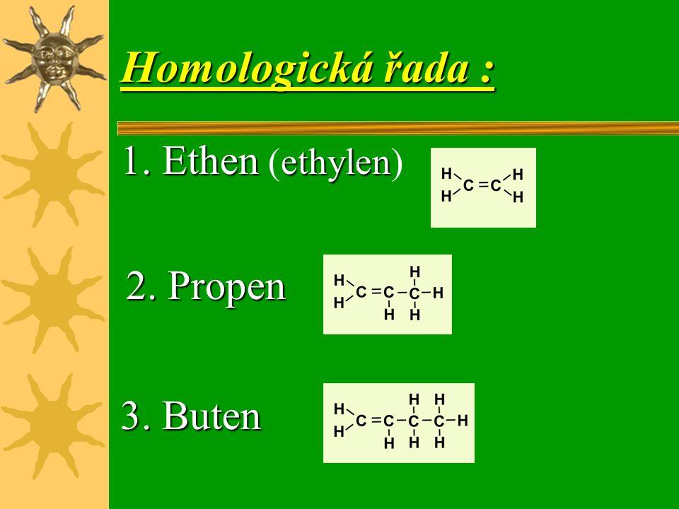  Výbušné látky se vzduchem, hořlavé  S výjimkou ethenu nejsou volné v přírodě jednou  Uhlovodíky s jednou dvojnou vazbou