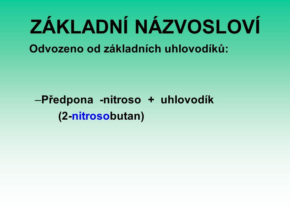 ZÁKLADNÍ NÁZVOSLOVÍ Odvozeno od základních uhlovodíků: –Předpona -nitroso + uhlovodík (2-nitrosobutan)