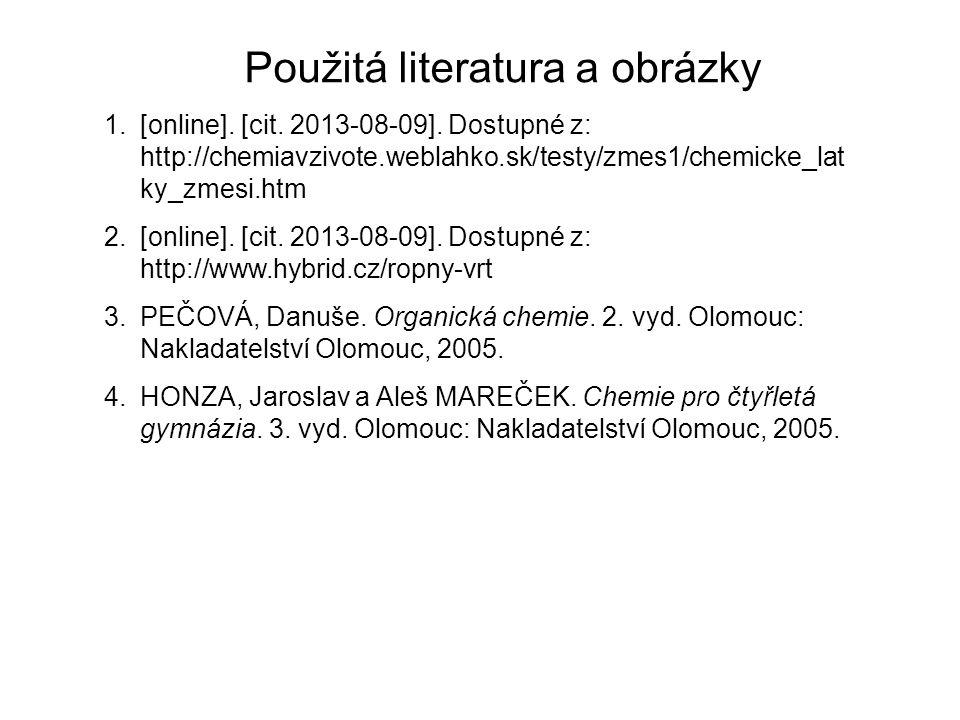 Použitá literatura a obrázky 1.[online]. [cit. 2013-08-09]. Dostupné z: http://chemiavzivote.weblahko.sk/testy/zmes1/chemicke_lat ky_zmesi.htm 2.[onli