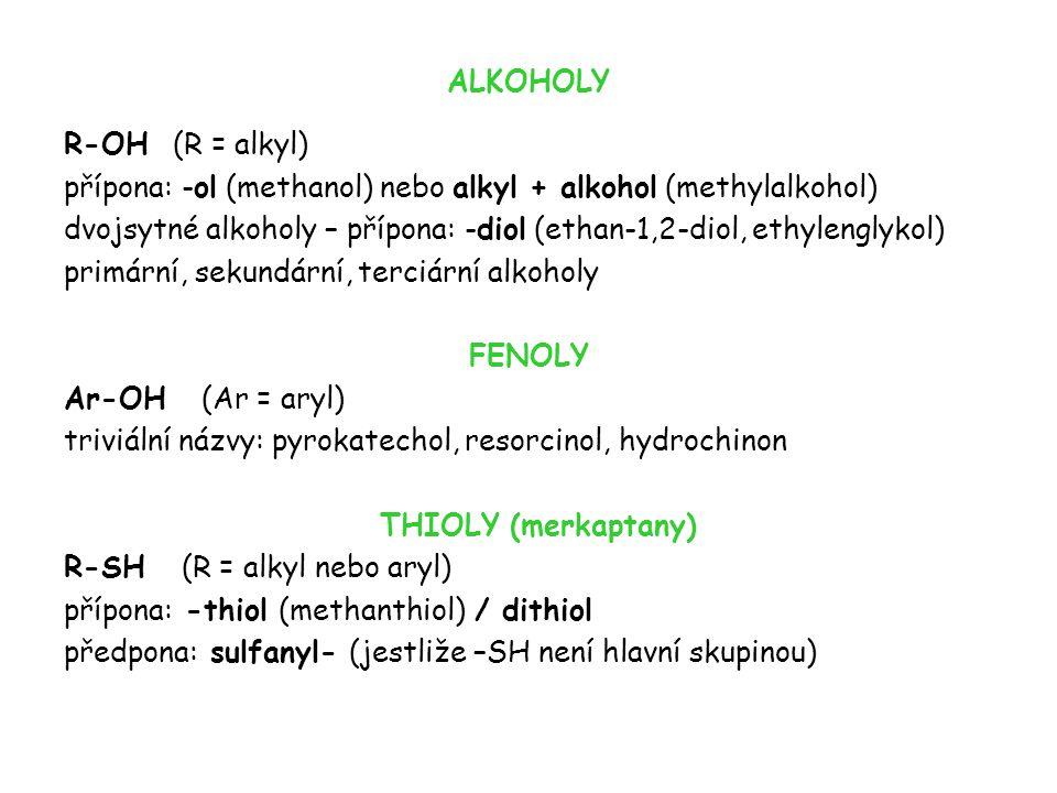 ALKOHOLY R-OH (R = alkyl) přípona: -ol (methanol) nebo alkyl + alkohol (methylalkohol) dvojsytné alkoholy – přípona: -diol (ethan-1,2-diol, ethylengly