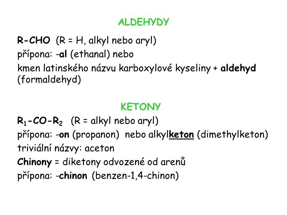 ALDEHYDY R-CHO (R = H, alkyl nebo aryl) přípona: -al (ethanal) nebo kmen latinského názvu karboxylové kyseliny + aldehyd (formaldehyd) KETONY R 1 -CO-