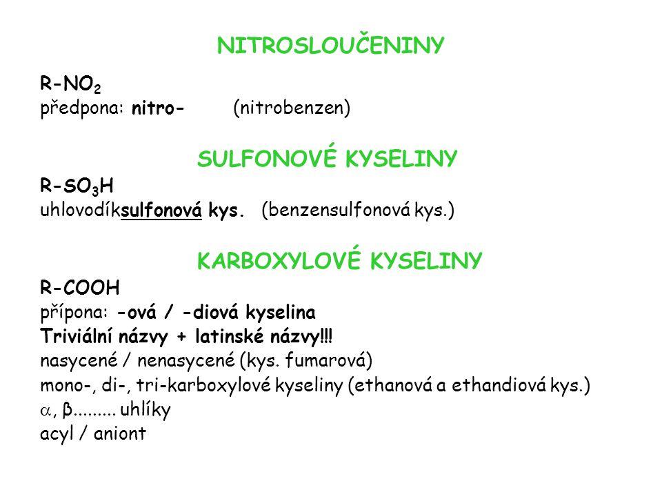 NITROSLOUČENINY R-NO 2 předpona: nitro- (nitrobenzen) SULFONOVÉ KYSELINY R-SO 3 H uhlovodíksulfonová kys. (benzensulfonová kys.) KARBOXYLOVÉ KYSELINY