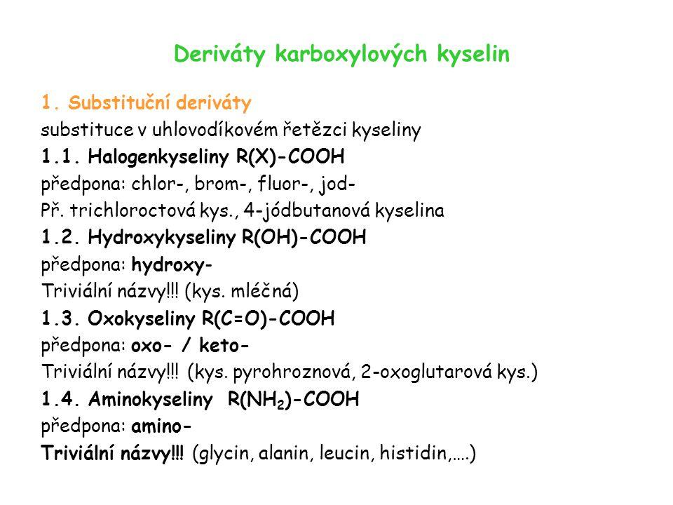 Deriváty karboxylových kyselin 1. Substituční deriváty substituce v uhlovodíkovém řetězci kyseliny 1.1. Halogenkyseliny R(X)-COOH předpona: chlor-, br
