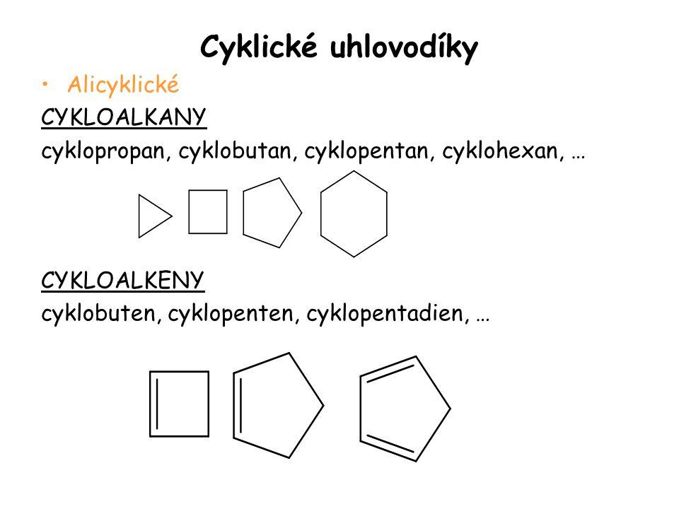 Cyklické uhlovodíky Alicyklické CYKLOALKANY cyklopropan, cyklobutan, cyklopentan, cyklohexan, … CYKLOALKENY cyklobuten, cyklopenten, cyklopentadien, …