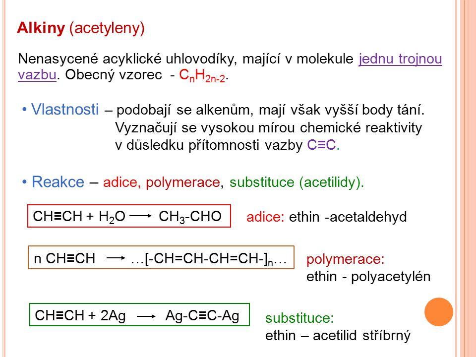 Alkiny (acetyleny) Nenasycené acyklické uhlovodíky, mající v molekule jednu trojnou vazbu. Obecný vzorec - C n H 2n-2. Reakce – adice, polymerace, sub