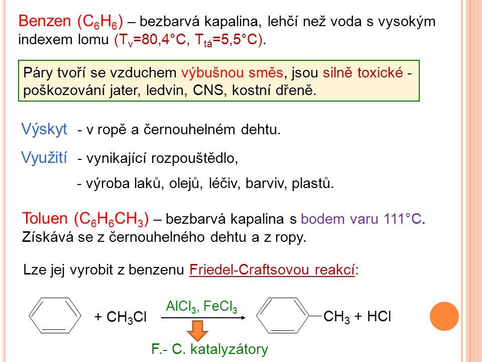 Výskyt - v ropě a černouhelném dehtu. Benzen (C 6 H 6 ) – bezbarvá kapalina, lehčí než voda s vysokým indexem lomu (T v =80,4°C, T tá =5,5°C). Využití
