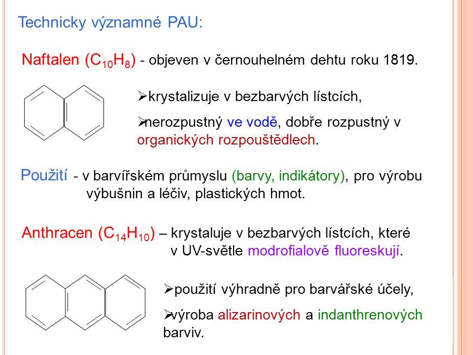 Technicky významné PAU: Naftalen (C 10 H 8 ) - objeven v černouhelném dehtu roku 1819.  krystalizuje v bezbarvých lístcích,  nerozpustný ve vodě, do