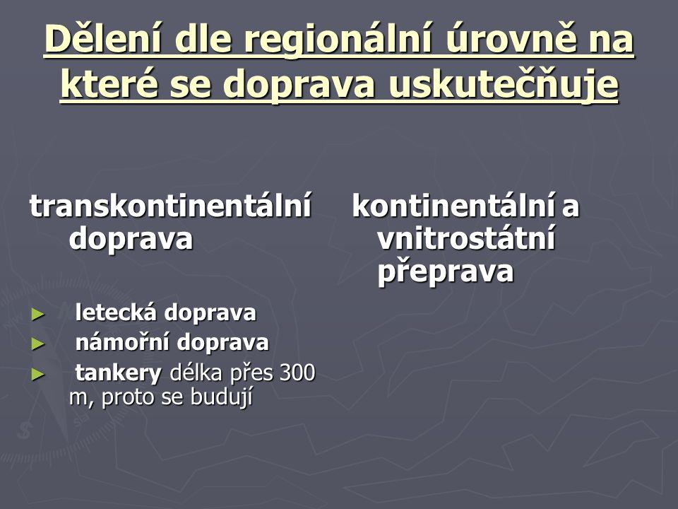 Dělení dle regionální úrovně na které se doprava uskutečňuje transkontinentální doprava ► letecká doprava ► námořní doprava ► tankery délka přes 300 m