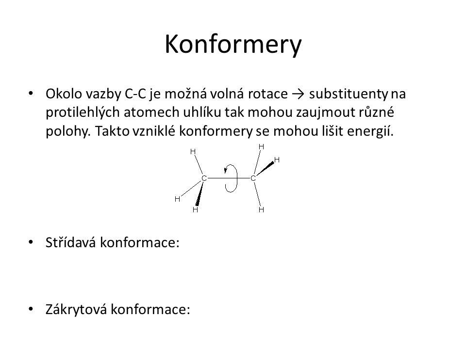 Konformery Okolo vazby C-C je možná volná rotace → substituenty na protilehlých atomech uhlíku tak mohou zaujmout různé polohy. Takto vzniklé konforme