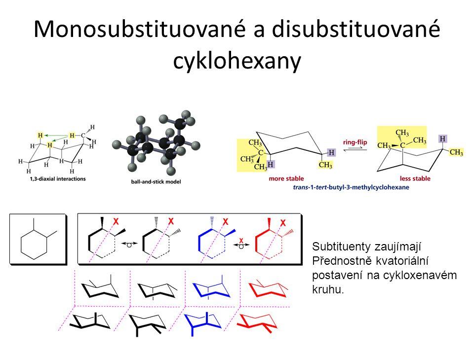 Monosubstituované a disubstituované cyklohexany Subtituenty zaujímají Přednostně kvatoriální postavení na cykloxenavém kruhu.