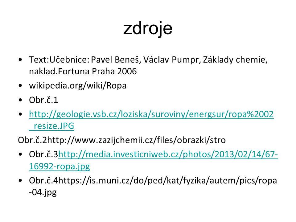 zdroje Text:Učebnice: Pavel Beneš, Václav Pumpr, Základy chemie, naklad.Fortuna Praha 2006 wikipedia.org/wiki/Ropa Obr.č.1 http://geologie.vsb.cz/lozi