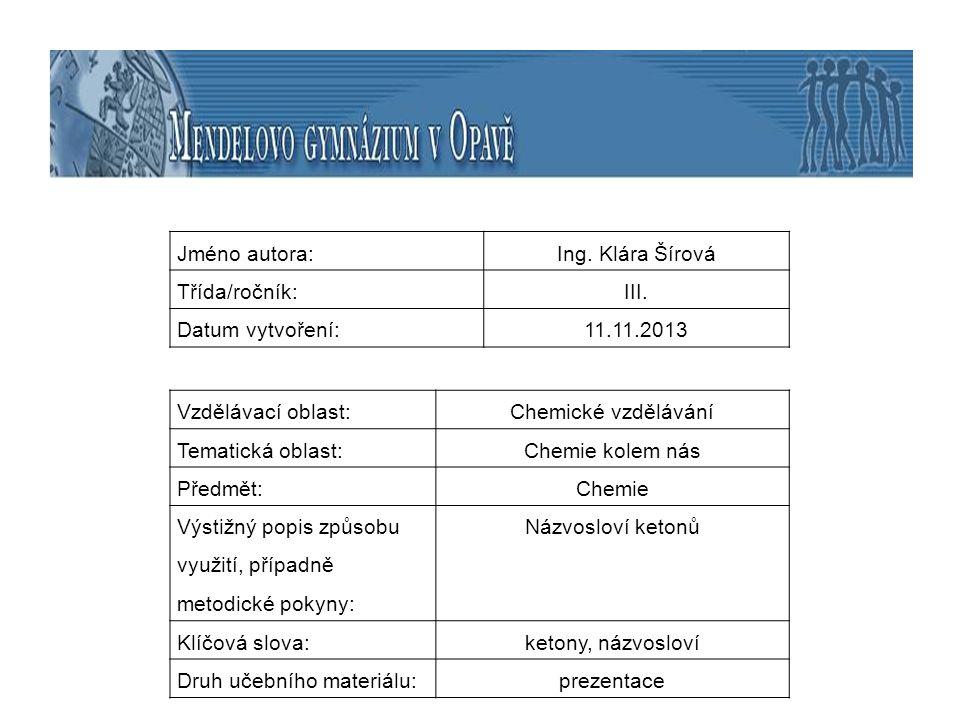 Jméno autora:Ing. Klára Šírová Třída/ročník:III. Datum vytvoření:11.11.2013 Vzdělávací oblast:Chemické vzdělávání Tematická oblast:Chemie kolem nás Př