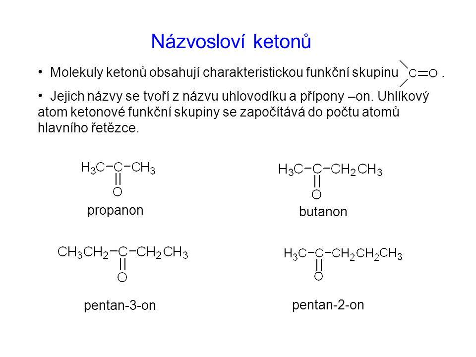 Názvosloví ketonů Molekuly ketonů obsahují charakteristickou funkční skupinu. Jejich názvy se tvoří z názvu uhlovodíku a přípony –on. Uhlíkový atom ke