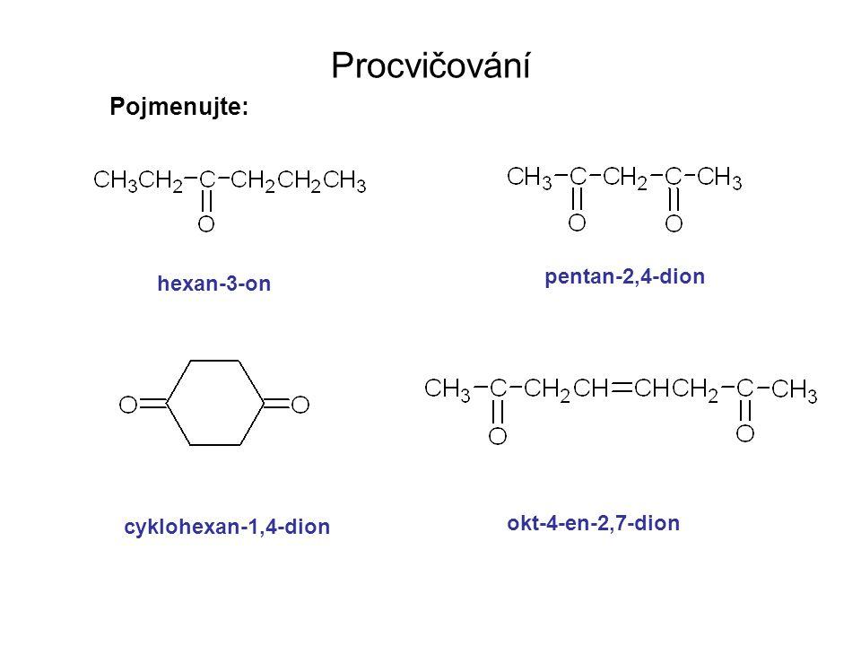 Procvičování Pojmenujte: hexan-3-on pentan-2,4-dion cyklohexan-1,4-dion okt-4-en-2,7-dion