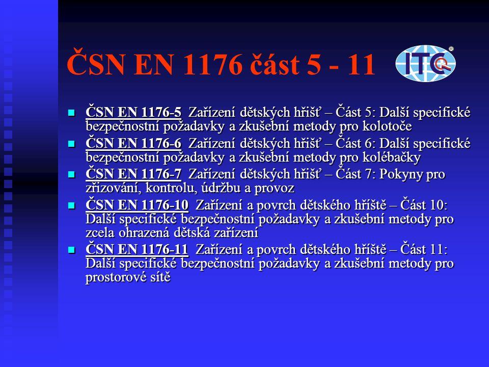 ČSN EN 1176 část 5 - 11 ČSN EN 1176-5 Zařízení dětských hřišť – Část 5: Další specifické bezpečnostní požadavky a zkušební metody pro kolotoče ČSN EN