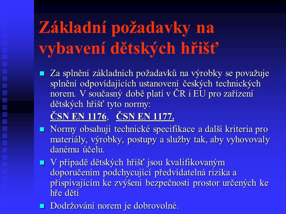 Základní požadavky na vybavení dětských hřišť Za splnění základních požadavků na výrobky se považuje splnění odpovídajících ustanovení českých technic