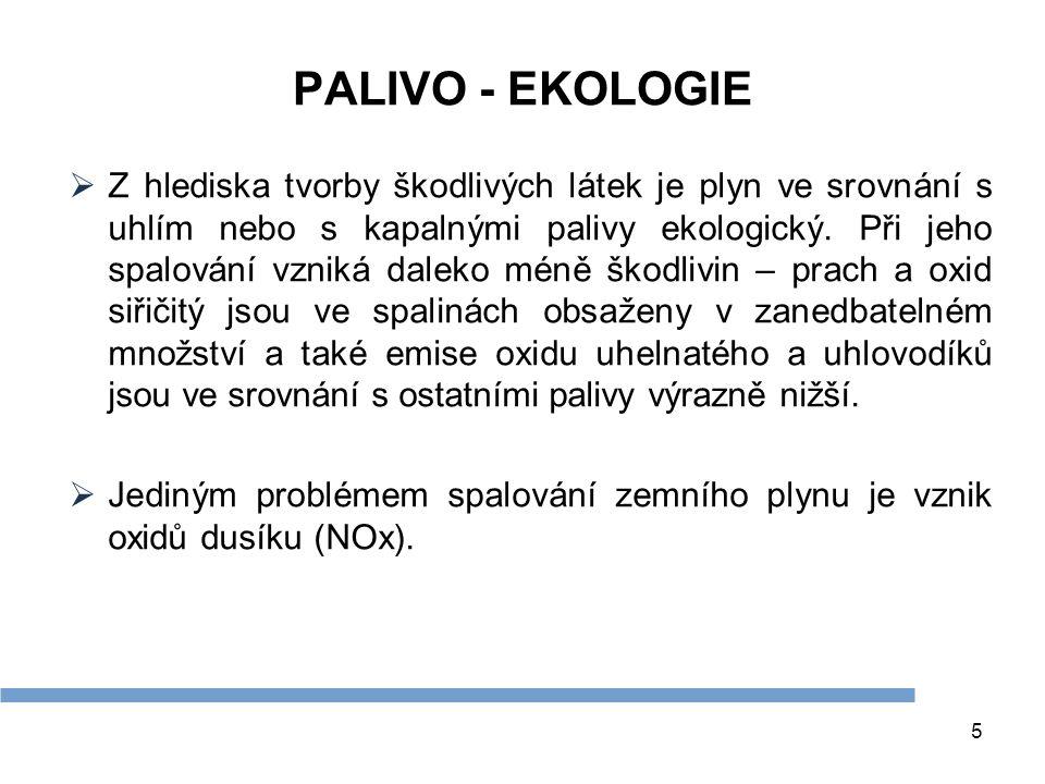 5 PALIVO - EKOLOGIE  Z hlediska tvorby škodlivých látek je plyn ve srovnání s uhlím nebo s kapalnými palivy ekologický. Při jeho spalování vzniká dal