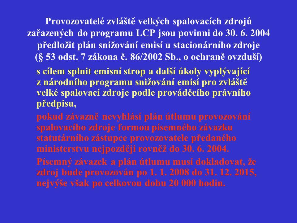 Provozovatelé zvláště velkých spalovacích zdrojů zařazených do programu LCP jsou povinni do 30. 6. 2004 předložit plán snižování emisí u stacionárního