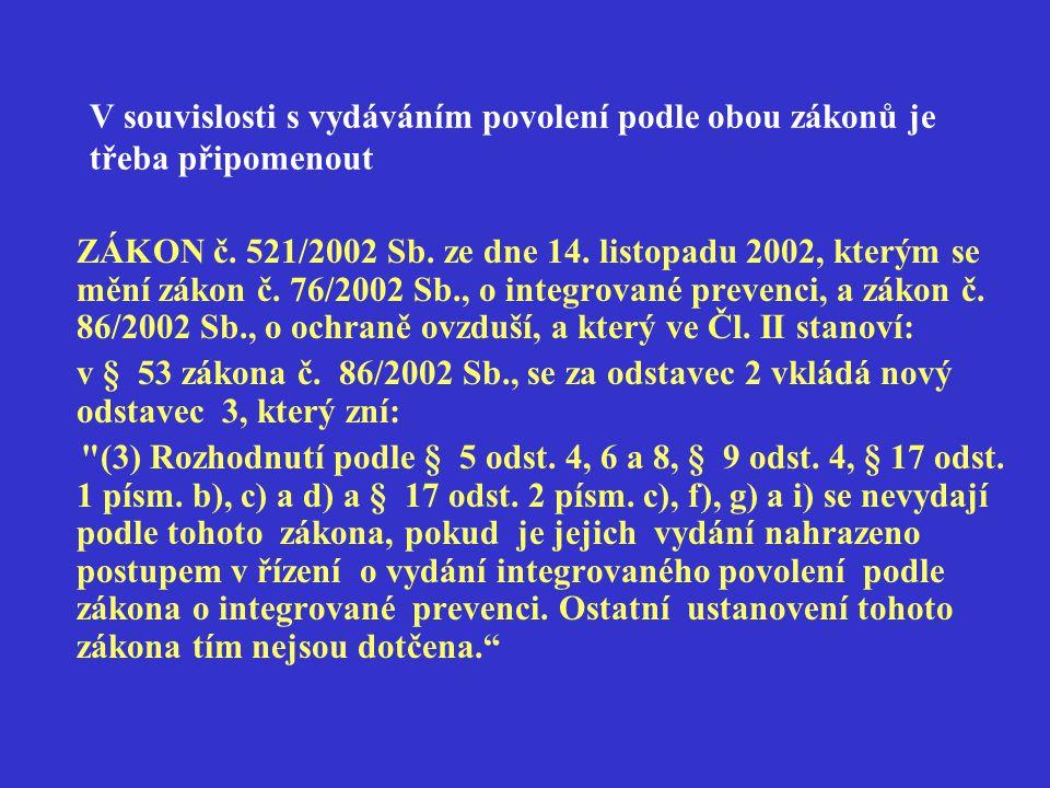 V souvislosti s vydáváním povolení podle obou zákonů je třeba připomenout ZÁKON č. 521/2002 Sb. ze dne 14. listopadu 2002, kterým se mění zákon č. 76/