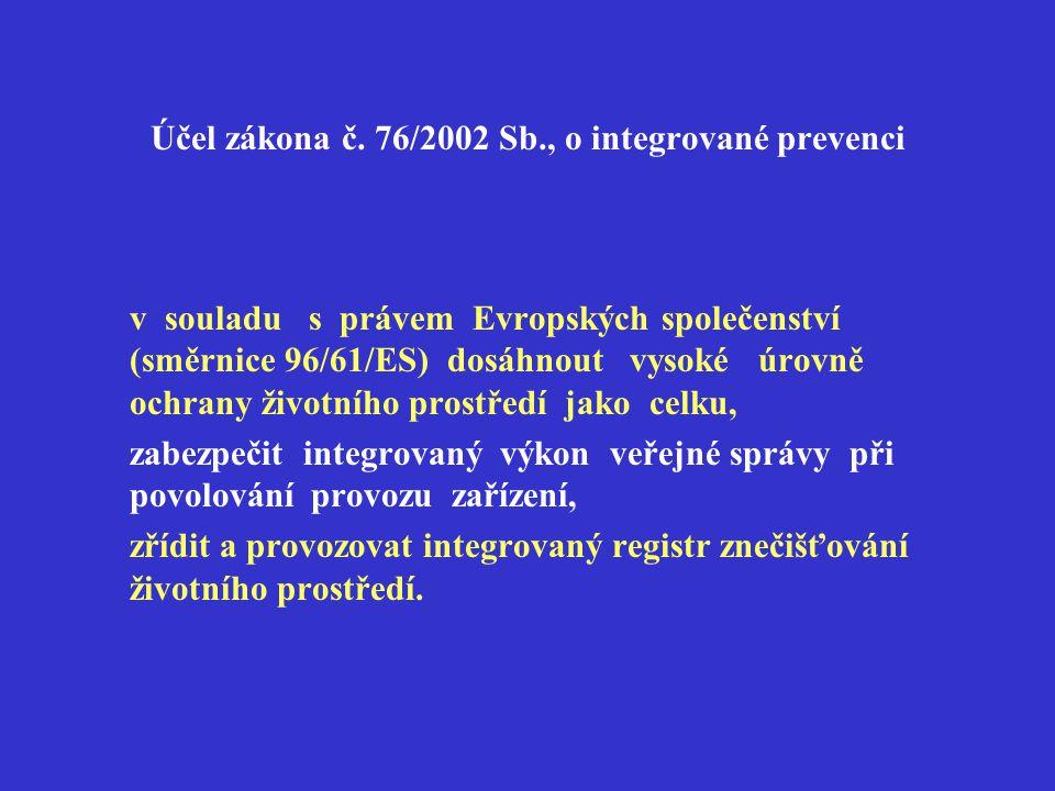 Účel zákona č. 76/2002 Sb., o integrované prevenci v souladu s právem Evropských společenství (směrnice 96/61/ES) dosáhnout vysoké úrovně ochrany živo