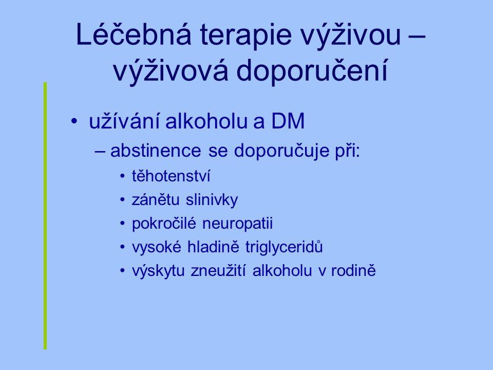 Léčebná terapie výživou – výživová doporučení užívání alkoholu a DM –abstinence se doporučuje při: těhotenství zánětu slinivky pokročilé neuropatii vy