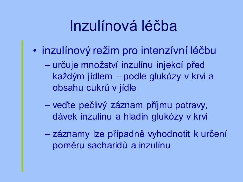 Inzulínová léčba inzulínový režim pro intenzívní léčbu –určuje množství inzulínu injekcí před každým jídlem – podle glukózy v krvi a obsahu cukrů v jí