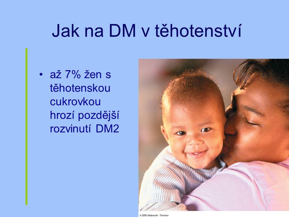 Jak na DM v těhotenství až 7% žen s těhotenskou cukrovkou hrozí pozdější rozvinutí DM2