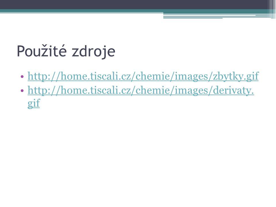Použité zdroje http://home.tiscali.cz/chemie/images/zbytky.gif http://home.tiscali.cz/chemie/images/derivaty. gifhttp://home.tiscali.cz/chemie/images/