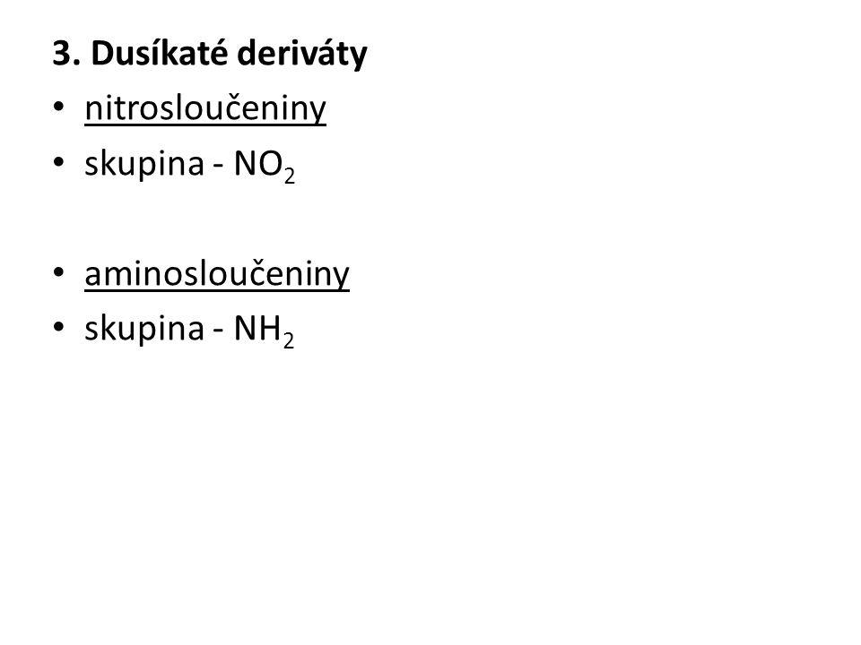 3. Dusíkaté deriváty nitrosloučeniny skupina - NO 2 aminosloučeniny skupina - NH 2
