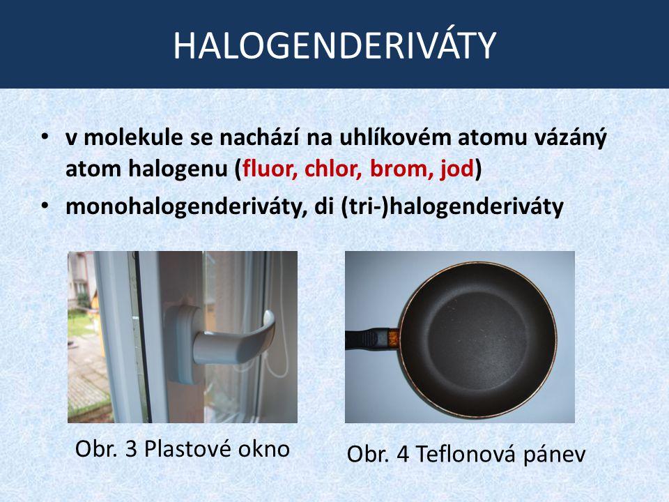 HALOGENDERIVÁTY v molekule se nachází na uhlíkovém atomu vázáný atom halogenu (fluor, chlor, brom, jod) monohalogenderiváty, di (tri-)halogenderiváty