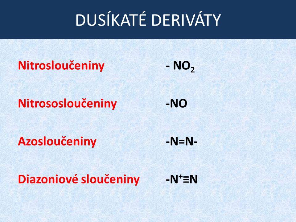 DUSÍKATÉ DERIVÁTY Nitrosloučeniny- NO 2 Nitrososloučeniny-NO Azosloučeniny-N=N- Diazoniové sloučeniny-N + ≡N