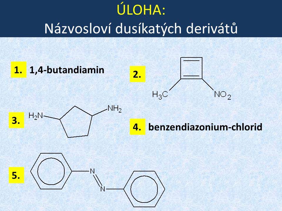 ÚLOHA: Názvosloví dusíkatých derivátů 1. 3. 2. 4. 1,4-butandiamin benzendiazonium-chlorid 5.