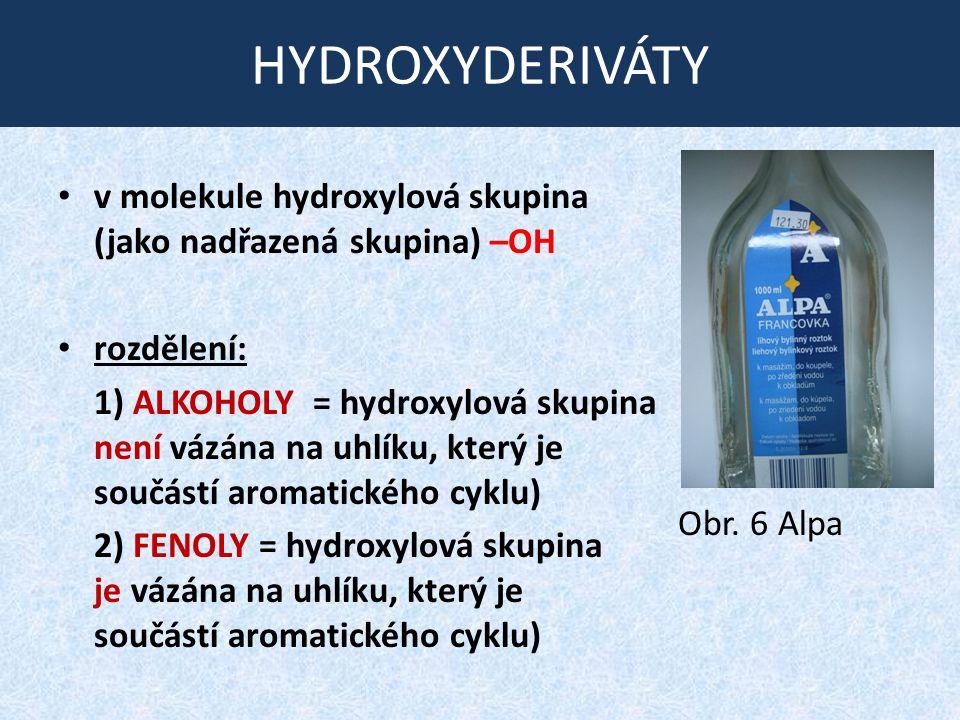 HYDROXYDERIVÁTY v molekule hydroxylová skupina (jako nadřazená skupina) –OH rozdělení: 1) ALKOHOLY = hydroxylová skupina není vázána na uhlíku, který