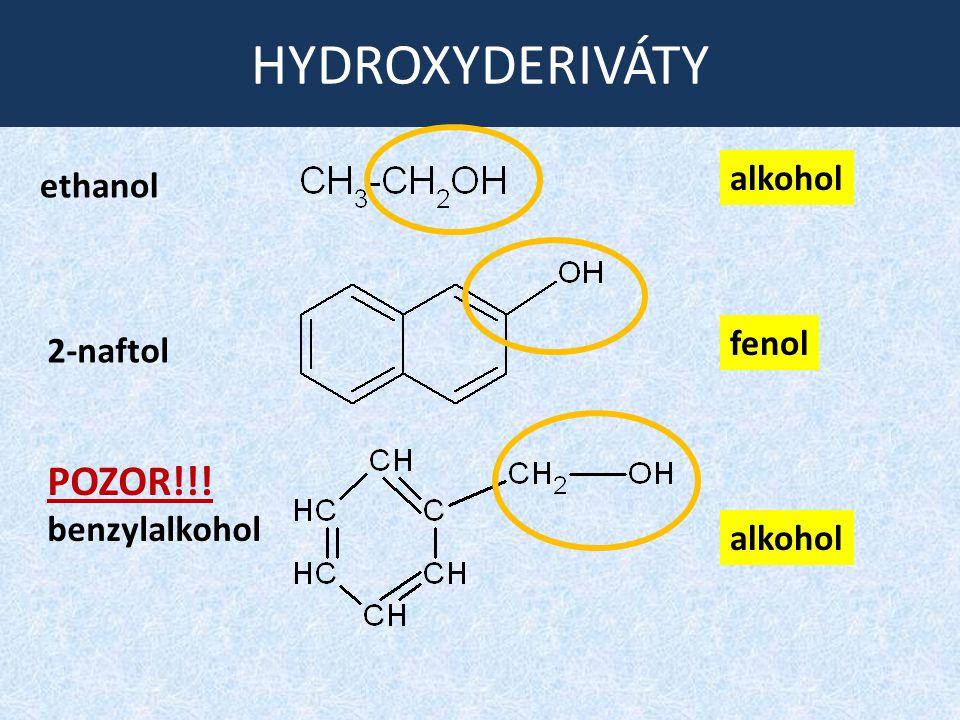 HYDROXYDERIVÁTY ethanol 2-naftol POZOR!!! benzylalkohol alkohol fenol
