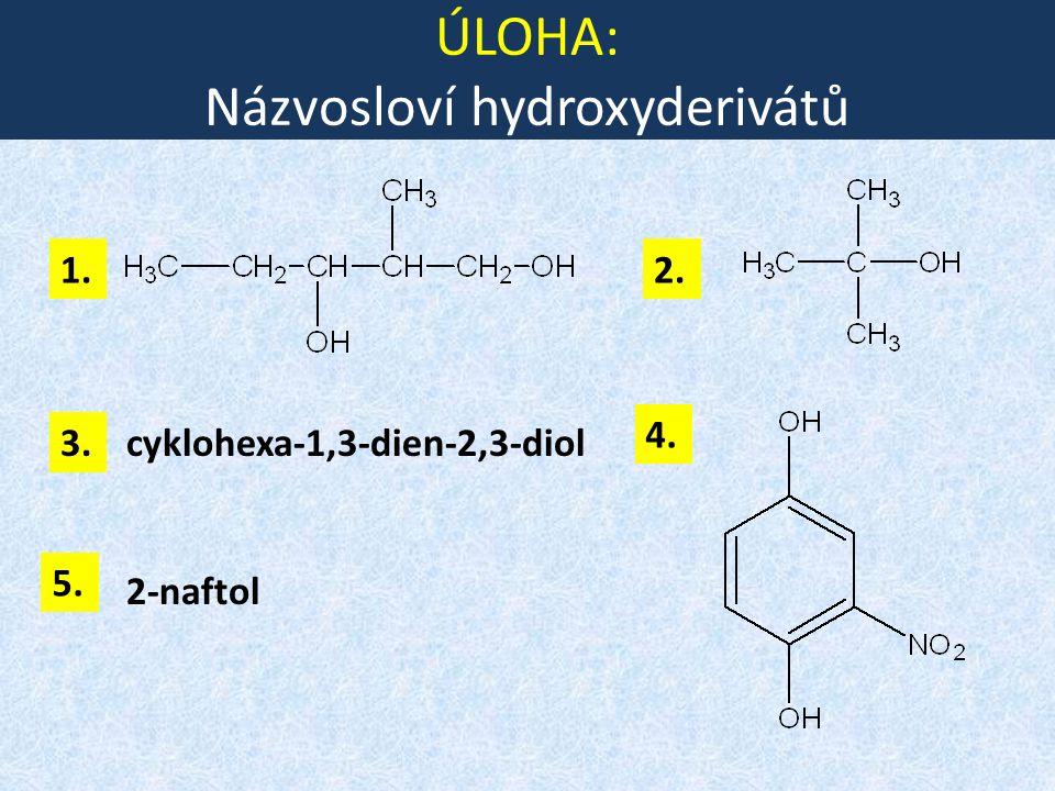 ÚLOHA: Názvosloví hydroxyderivátů 1. 3. 2. 4. cyklohexa-1,3-dien-2,3-diol 2-naftol 5.