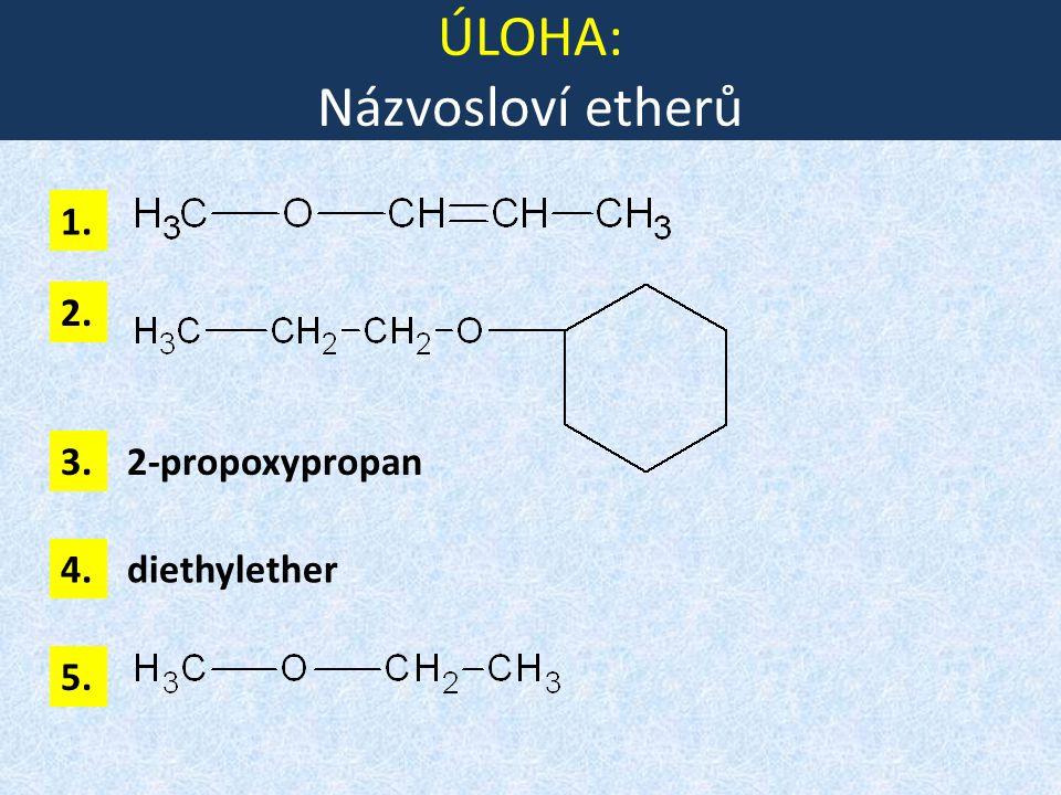 ÚLOHA: Názvosloví etherů 1. 3. 2. 4. 2-propoxypropan diethylether 5.