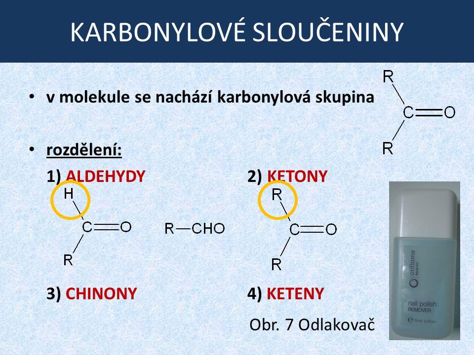 KARBONYLOVÉ SLOUČENINY v molekule se nachází karbonylová skupina rozdělení: 1) ALDEHYDY 2) KETONY 3) CHINONY 4) KETENY Obr. 7 Odlakovač