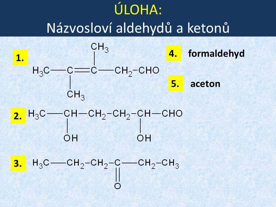 ÚLOHA: Názvosloví aldehydů a ketonů 1. 3. 2. 4.formaldehyd 5.aceton