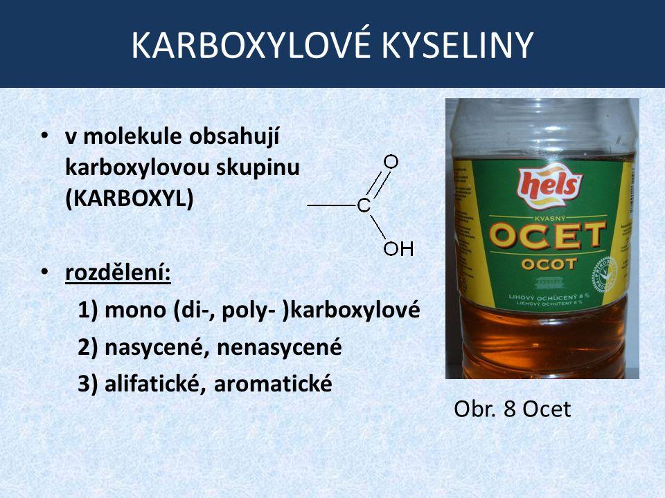 KARBOXYLOVÉ KYSELINY v molekule obsahují karboxylovou skupinu (KARBOXYL) rozdělení: 1) mono (di-, poly- )karboxylové 2) nasycené, nenasycené 3) alifat