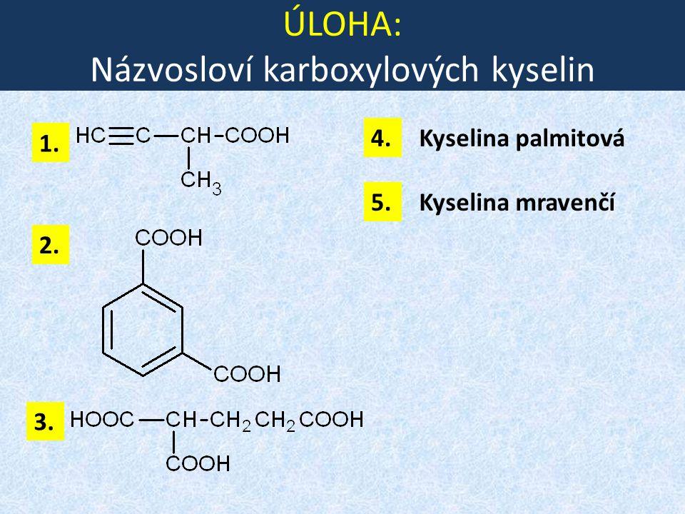 ÚLOHA: Názvosloví karboxylových kyselin 1. 3. 2. 4.Kyselina palmitová 5.Kyselina mravenčí