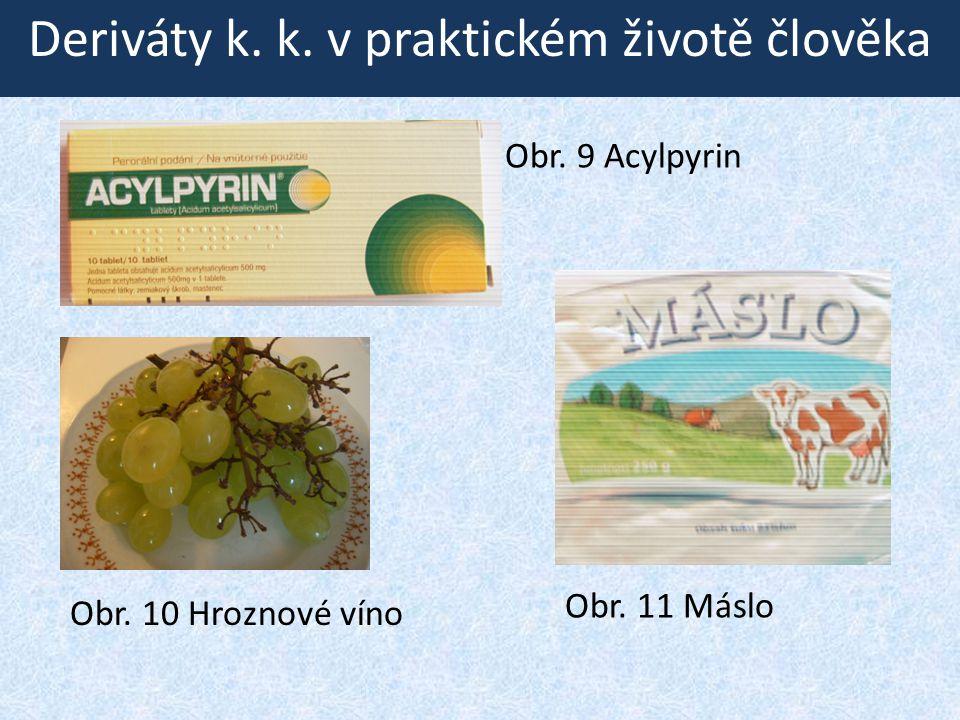 Deriváty k. k. v praktickém životě člověka Obr. 9 Acylpyrin Obr. 10 Hroznové víno Obr. 11 Máslo