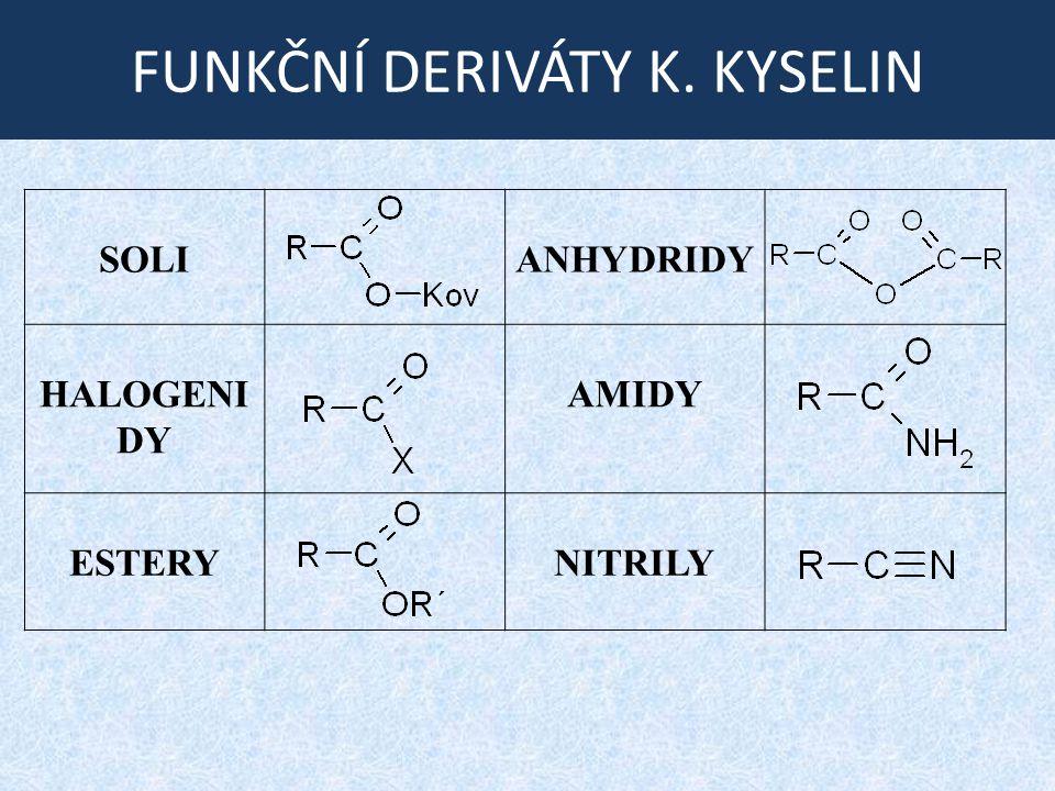 FUNKČNÍ DERIVÁTY K. KYSELIN SOLIANHYDRIDY HALOGENI DY AMIDY ESTERYNITRILY