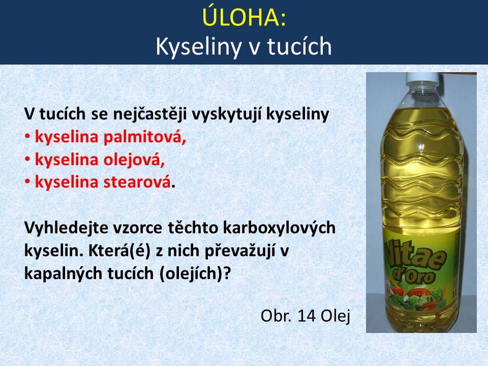 ÚLOHA: Kyseliny v tucích V tucích se nejčastěji vyskytují kyseliny kyselina palmitová, kyselina olejová, kyselina stearová. Vyhledejte vzorce těchto k
