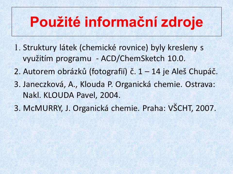 Použité informační zdroje 1. Struktury látek (chemické rovnice) byly kresleny s využitím programu - ACD/ChemSketch 10.0. 2. Autorem obrázků (fotografi