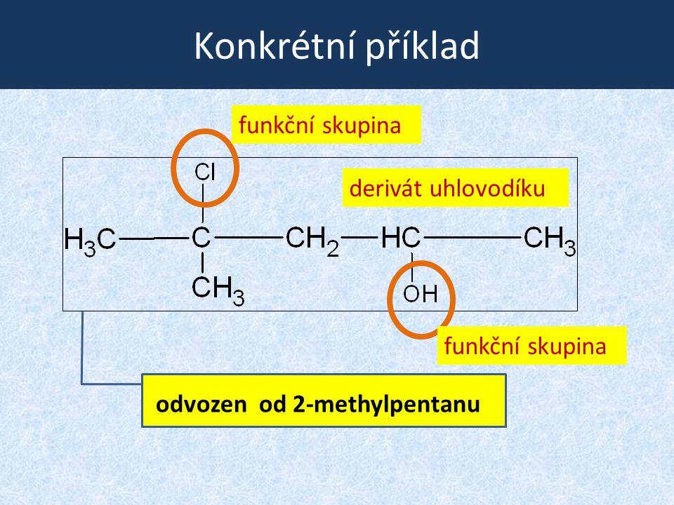 Konkrétní příklad funkční skupina derivát uhlovodíku odvozen od 2-methylpentanu