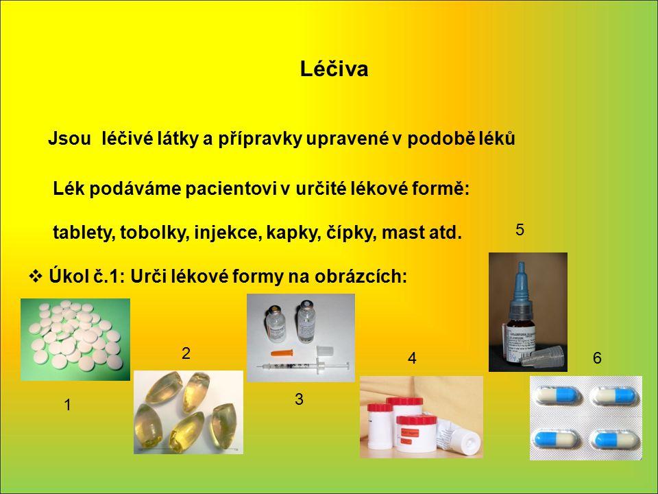 Léčiva Jsou léčivé látky a přípravky upravené v podobě léků Lék podáváme pacientovi v určité lékové formě: tablety, tobolky, injekce, kapky, čípky, ma