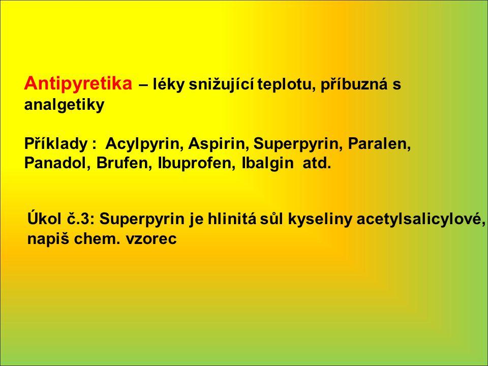Antipyretika – léky snižující teplotu, příbuzná s analgetiky Příklady : Acylpyrin, Aspirin, Superpyrin, Paralen, Panadol, Brufen, Ibuprofen, Ibalgin a