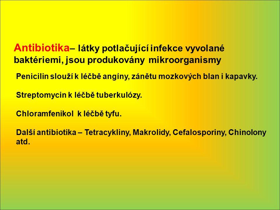 Antibiotika – látky potlačující infekce vyvolané baktériemi, jsou produkovány mikroorganismy Penicilin slouží k léčbě angíny, zánětu mozkových blan i
